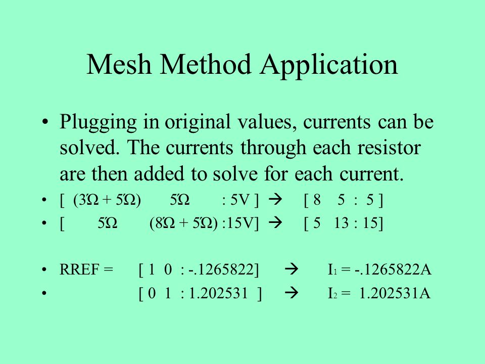 Mesh Method Application Plugging in original values, currents can be solved.