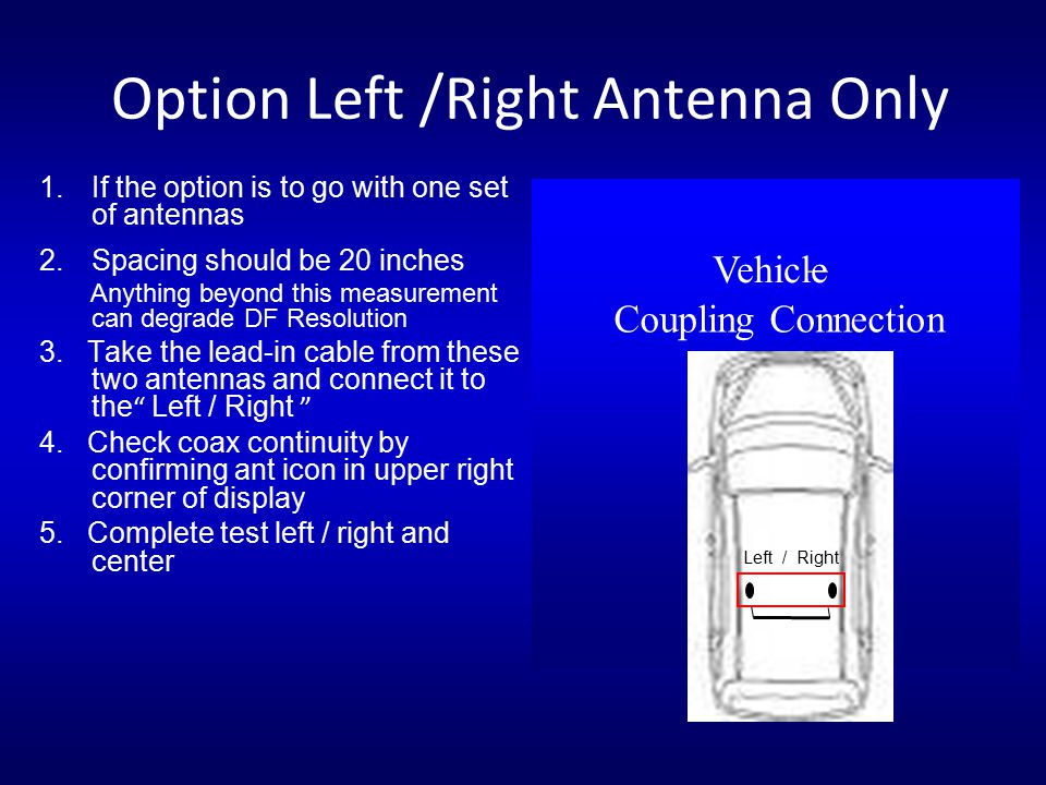 1.If the option is to go with one set of antennas 2.Spacing should be 20 inches Anything beyond this measurement can degrade DF Resolution 3. Take the