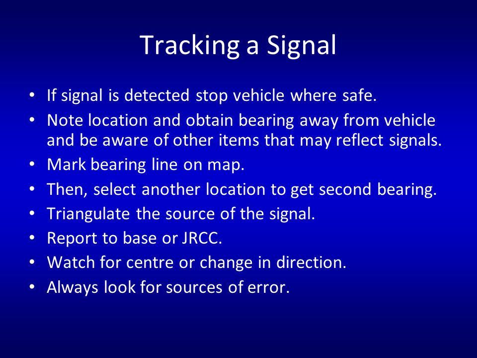 Tracking a Signal If signal is detected stop vehicle where safe. Note location and obtain bearing away from vehicle and be aware of other items that m