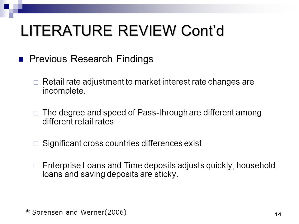 14 Previous Research Findings  Retail rate adjustment to market interest rate changes are incomplete.