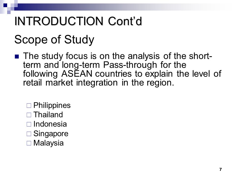 7 The study focus is on the analysis of the short- term and long-term Pass-through for the following ASEAN countries to explain the level of retail market integration in the region.