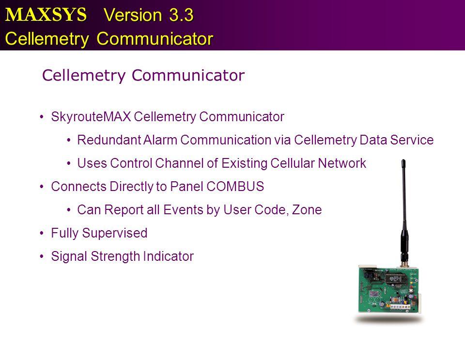 MAXSYS Version 3.3 Cellemetry Communicator SkyrouteMAX Cellemetry Communicator Redundant Alarm Communication via Cellemetry Data Service Uses Control