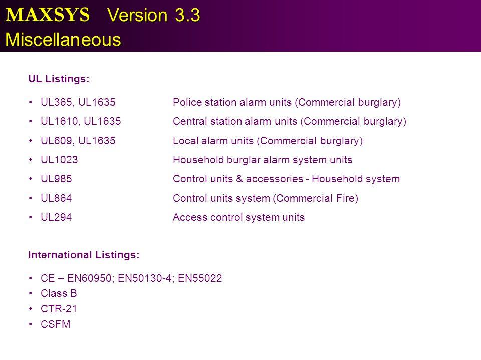 MAXSYS Version 3.3 Miscellaneous UL365, UL1635Police station alarm units (Commercial burglary) UL1610, UL1635Central station alarm units (Commercial b