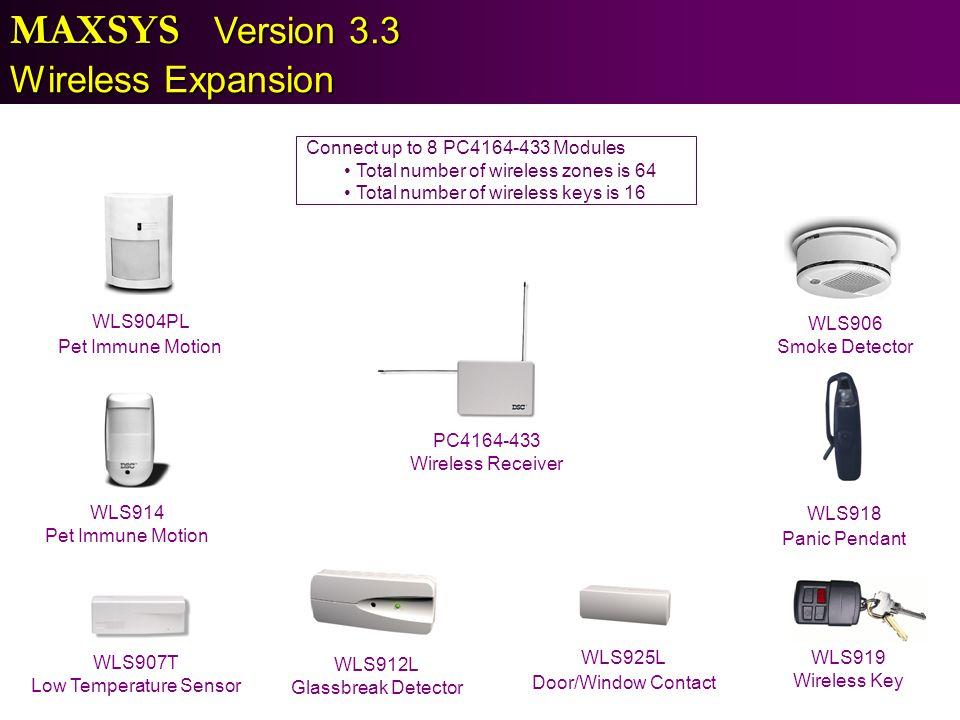 MAXSYS Version 3.3 Wireless Expansion PC4164-433 Wireless Receiver WLS904PL Pet Immune Motion WLS914 Pet Immune Motion WLS907T Low Temperature Sensor