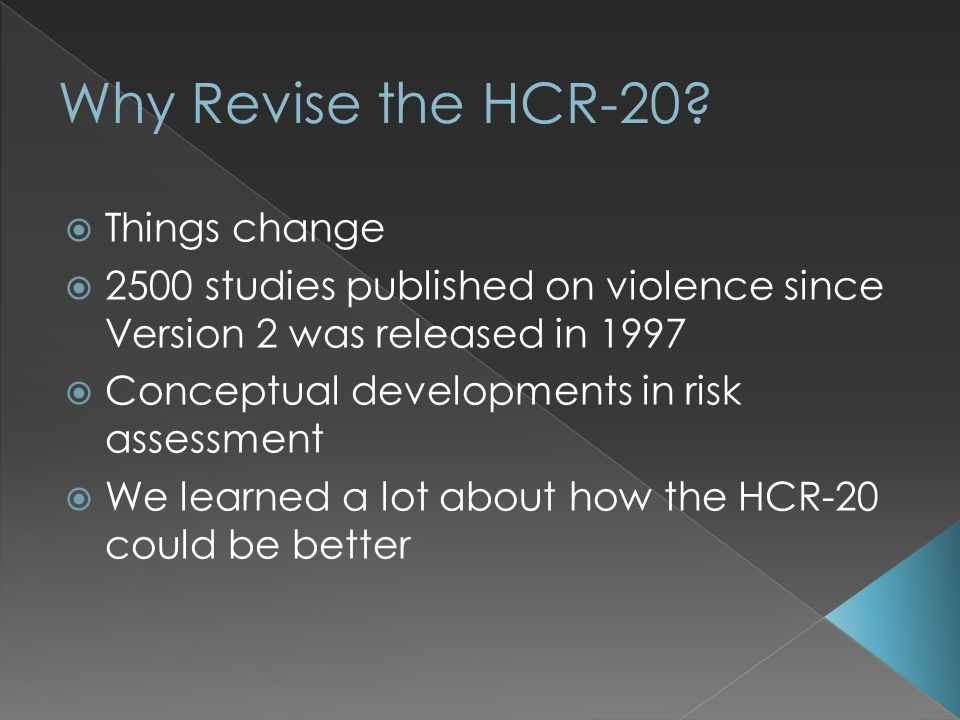  Things change  2500 studies published on violence since Version 2 was released in 1997  Conceptual developments in risk assessment  We learned a