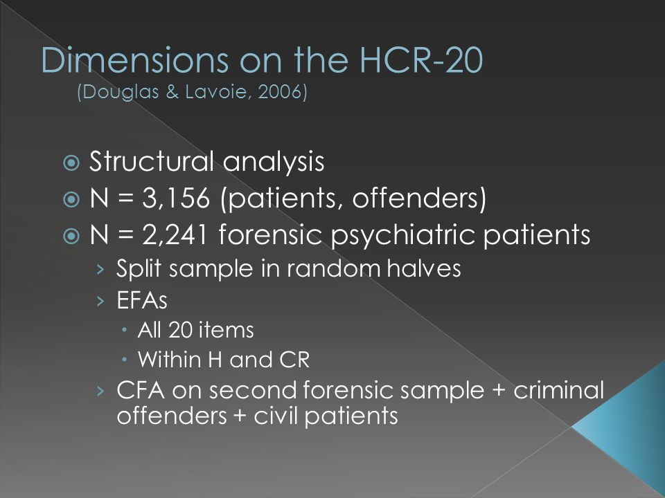  Structural analysis  N = 3,156 (patients, offenders)  N = 2,241 forensic psychiatric patients › Split sample in random halves › EFAs  All 20 item