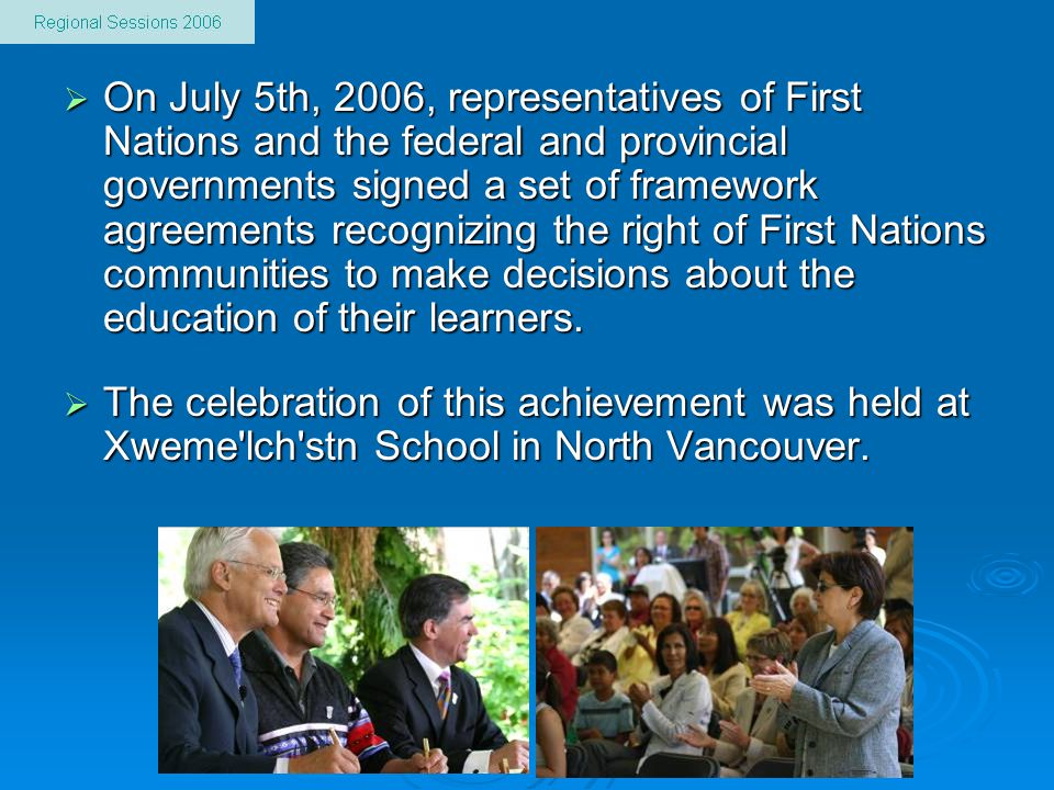  On July 5th, 2006, representatives of First Nations and the federal and provincial governments signed a set of framework agreements recognizing the
