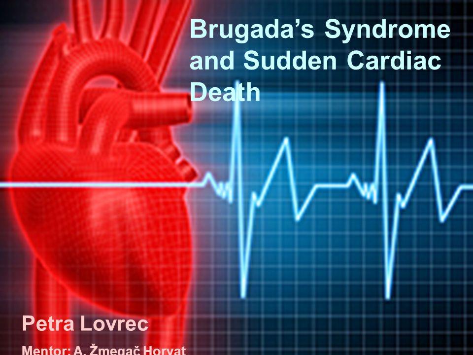 Brugada's Syndrome and Sudden Cardiac Death Petra Lovrec Brugada's Syndrome and Sudden Cardiac Death Petra Lovrec Mentor: A. Žmegač Horvat