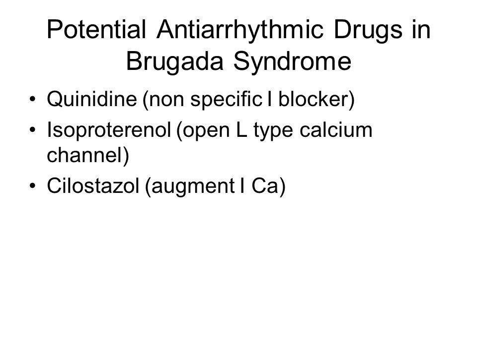 Potential Antiarrhythmic Drugs in Brugada Syndrome Quinidine (non specific I blocker) Isoproterenol (open L type calcium channel) Cilostazol (augment