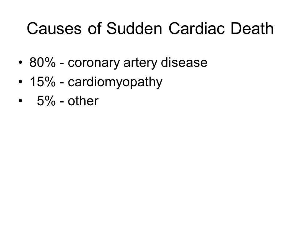Causes of Sudden Cardiac Death 80% - coronary artery disease 15% - cardiomyopathy 5% - other