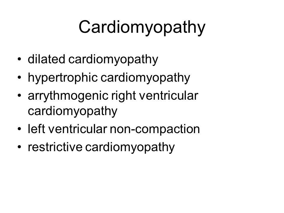 Cardiomyopathy dilated cardiomyopathy hypertrophic cardiomyopathy arrythmogenic right ventricular cardiomyopathy left ventricular non-compaction restr