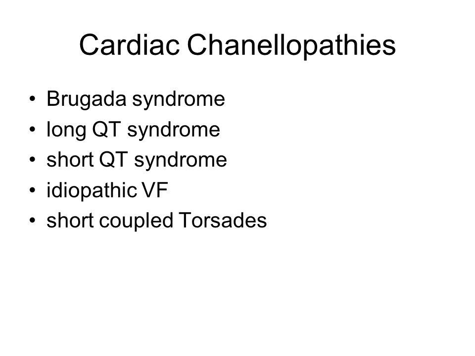 Cardiac Chanellopathies Brugada syndrome long QT syndrome short QT syndrome idiopathic VF short coupled Torsades