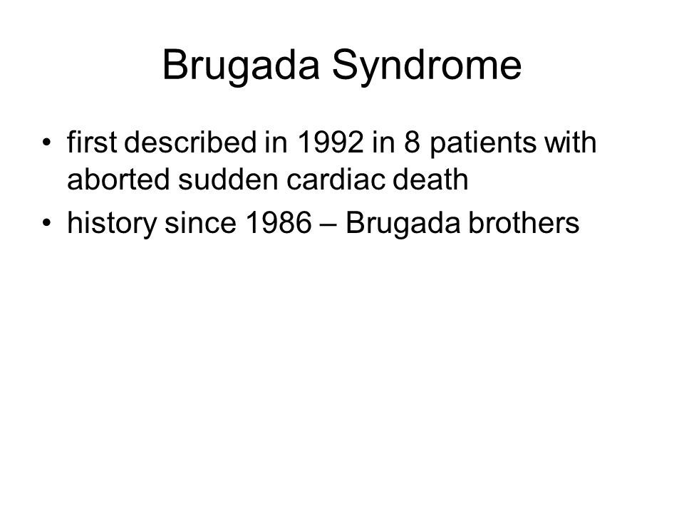 Brugada Syndrome characterized by: –ECG findings of RBBB and persistent ST elevation in V1 – V3 –structurally normal hearts –propensity for life-threatening ventricular arrhythmias –J point elevation