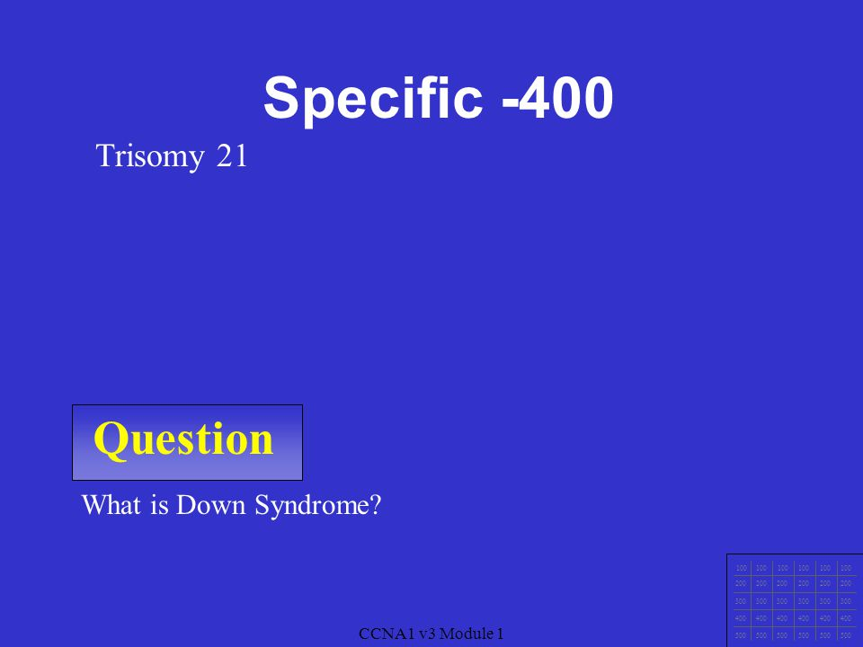 CCNA1 v3 Module 1 Question 100 200 300 400 500 CCNA1 v3 Module 1 What is XO? The genotype of one with Turner's Syndrome Specific - 300
