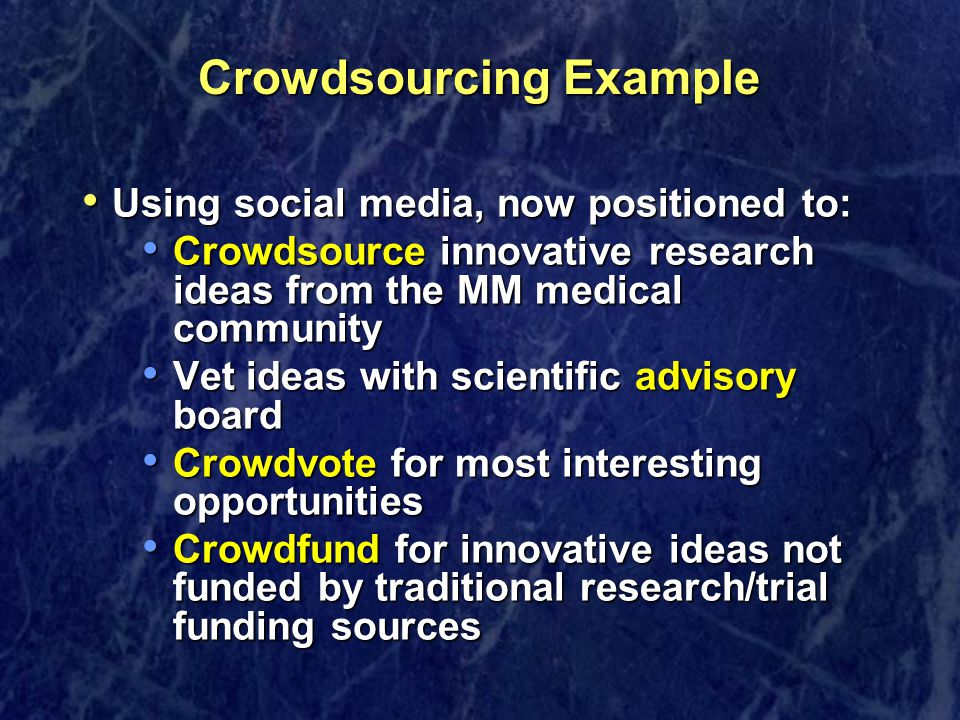 Crowdsourcing Example Using social media, now positioned to: Using social media, now positioned to: Crowdsource innovative research ideas from the MM