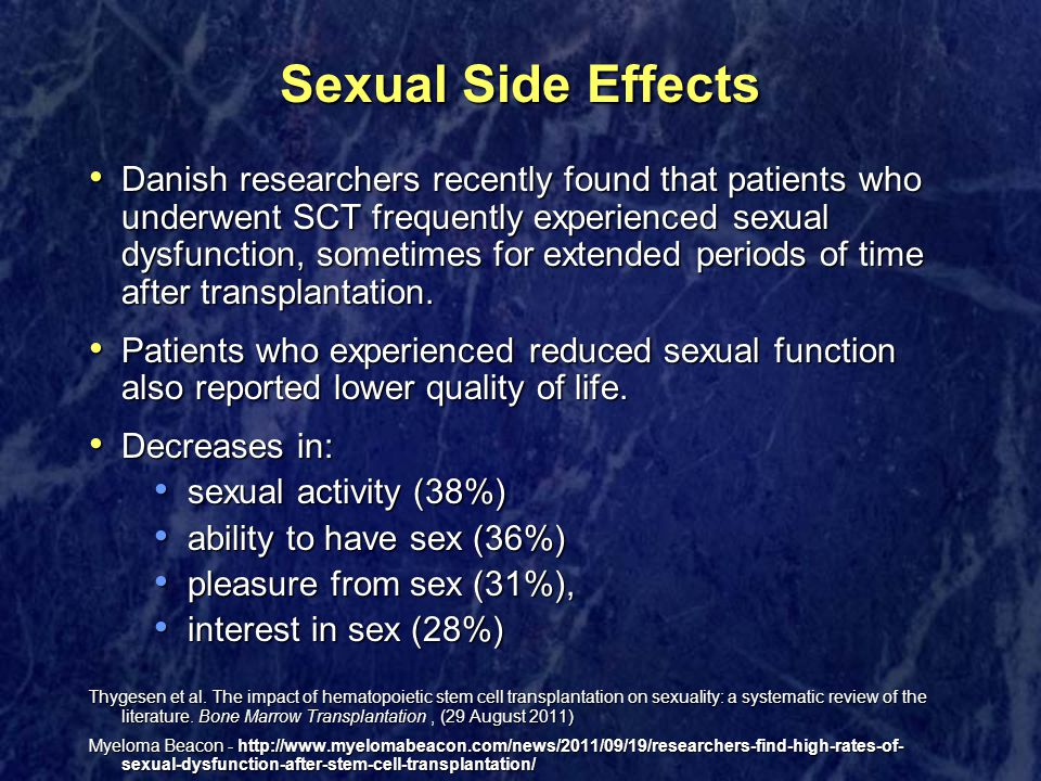 Sexual Side Effects Danish researchers recently found that patients who underwent SCT frequently experienced sexual dysfunction, sometimes for extended periods of time after transplantation.