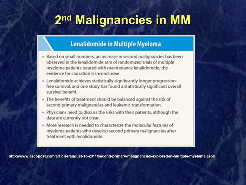 2 nd Malignancies in MM http://www.ascopost.com/articles/august-15-2011/second-primary-malignancies-explored-in-multiple-myeloma.aspx