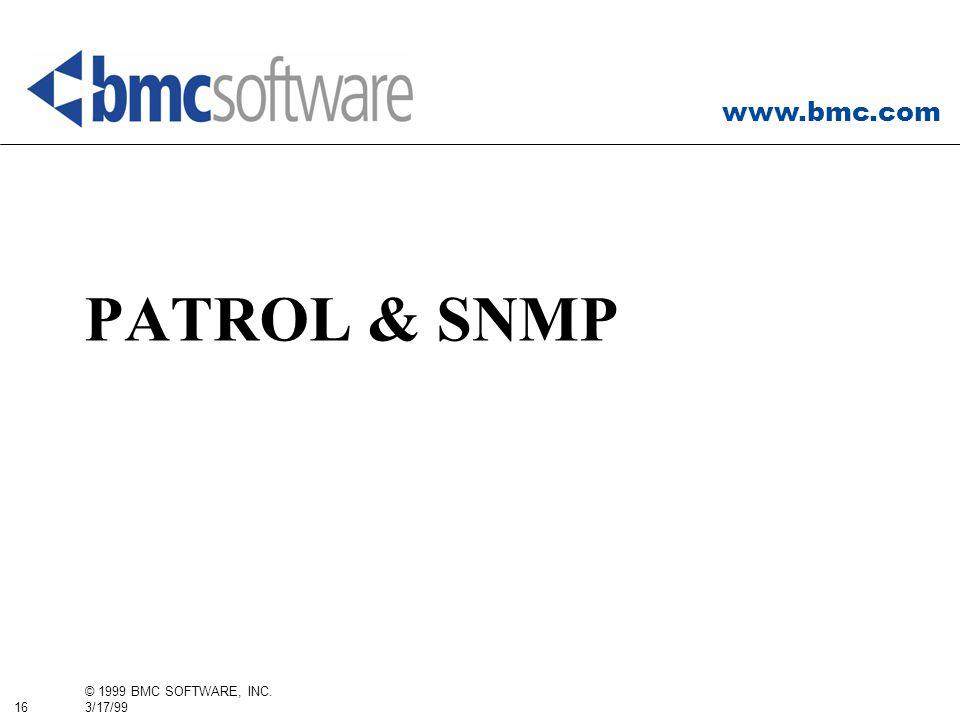 www.bmc.com 16 © 1999 BMC SOFTWARE, INC. 3/17/99 PATROL & SNMP