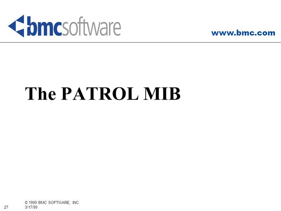 www.bmc.com 27 © 1999 BMC SOFTWARE, INC. 3/17/99 The PATROL MIB