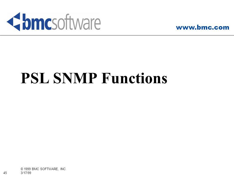 www.bmc.com 45 © 1999 BMC SOFTWARE, INC. 3/17/99 PSL SNMP Functions