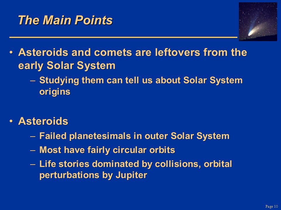 Page 10 The Main Points Asteroids and comets are leftovers from the early Solar SystemAsteroids and comets are leftovers from the early Solar System –