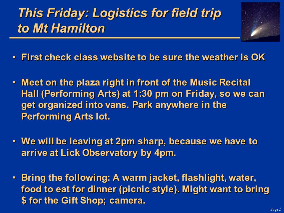 Page 2 This Friday: Logistics for field trip to Mt Hamilton First check class website to be sure the weather is OKFirst check class website to be sure