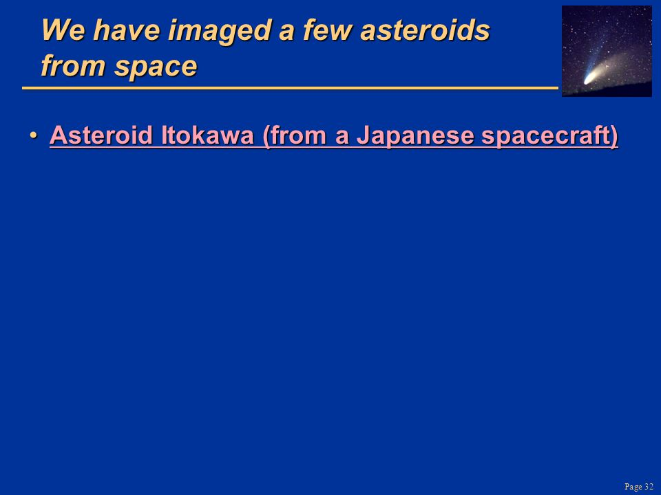 Page 32 We have imaged a few asteroids from space Asteroid Itokawa (from a Japanese spacecraft)Asteroid Itokawa (from a Japanese spacecraft)Asteroid I