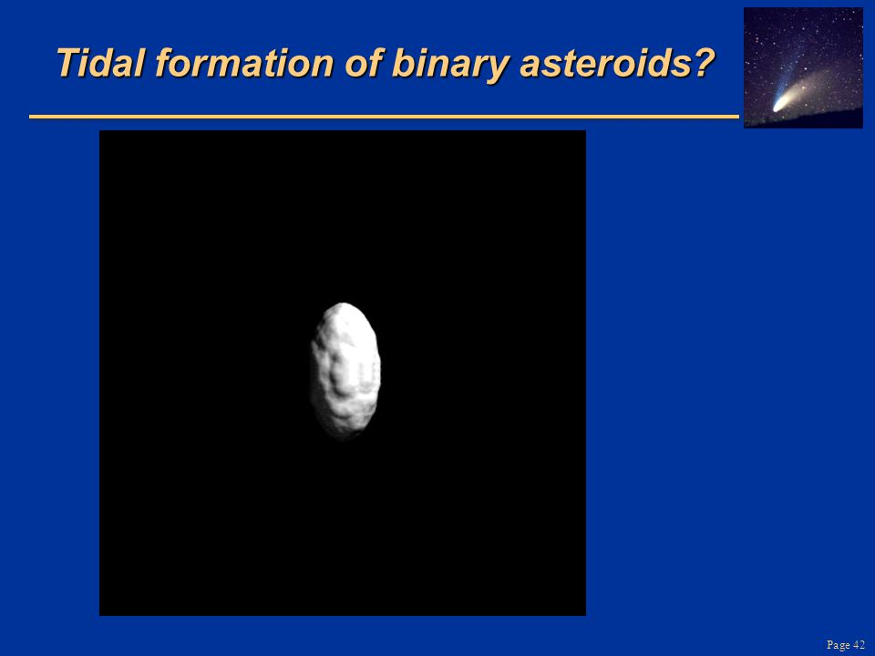 Page 42 Tidal formation of binary asteroids?