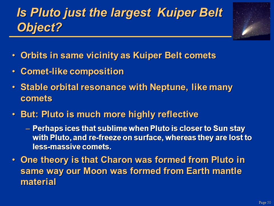 Page 50 Is Pluto just the largest Kuiper Belt Object.