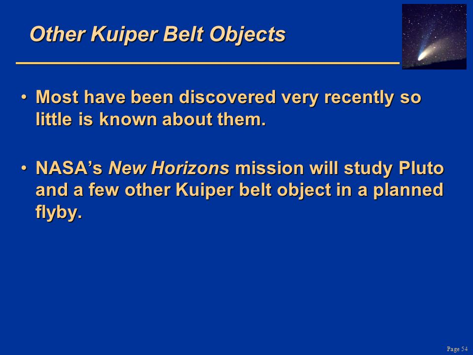 Page 54 Other Kuiper Belt Objects Most have been discovered very recently so little is known about them.Most have been discovered very recently so little is known about them.