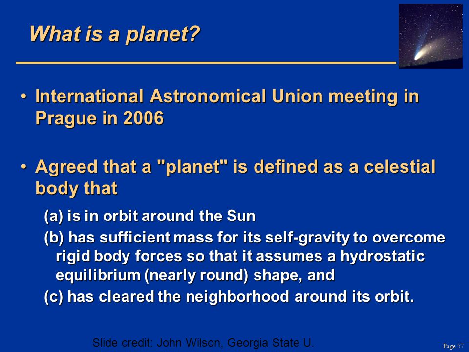 Page 57 What is a planet? International Astronomical Union meeting in Prague in 2006International Astronomical Union meeting in Prague in 2006 Agreed
