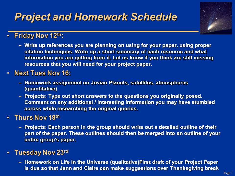 Page 7 Project and Homework Schedule Friday Nov 12 th :Friday Nov 12 th : –Write up references you are planning on using for your paper, using proper