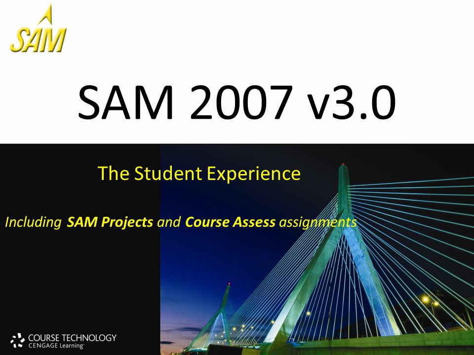 SAM 2007 v3.0 The Student Experience Including SAM Projects and Course Assess assignments