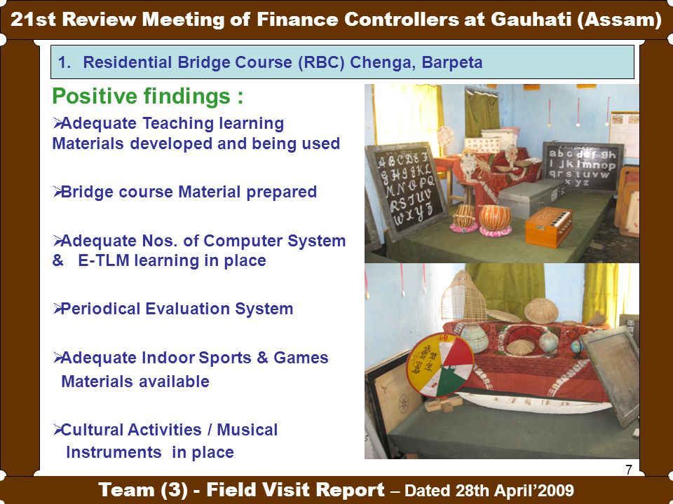 7 21st Review Meeting of Finance Controllers at Gauhati (Assam) Team (3) - Field Visit Report – Dated 28th April'2009 1.Residential Bridge Course (RBC