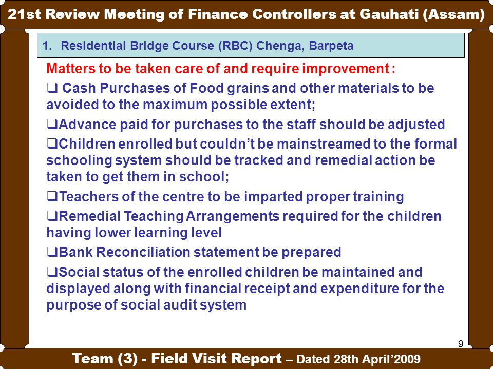 9 21st Review Meeting of Finance Controllers at Gauhati (Assam) Team (3) - Field Visit Report – Dated 28th April'2009 1.Residential Bridge Course (RBC