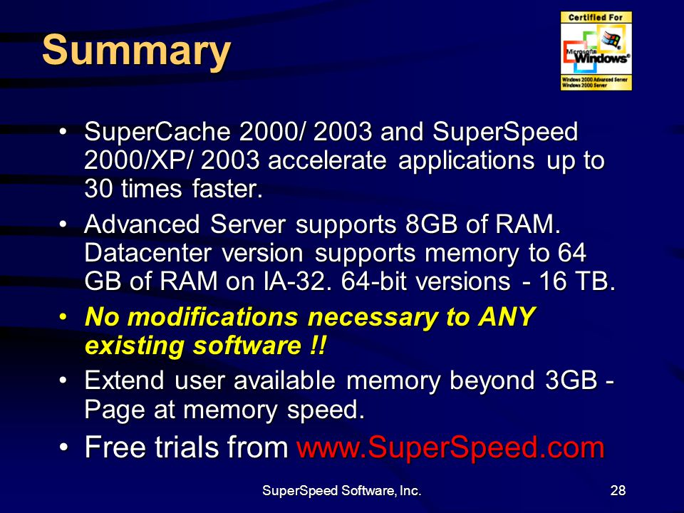SuperSpeed Software, Inc.28 Summary SuperCache 2000/ 2003 and SuperSpeed 2000/XP/ 2003 accelerate applications up to 30 times faster.SuperCache 2000/