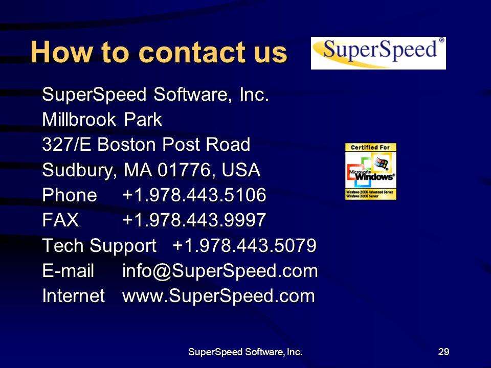 SuperSpeed Software, Inc.29 How to contact us SuperSpeed Software, Inc. Millbrook Park 327/E Boston Post Road Sudbury, MA 01776, USA Phone +1.978.443.