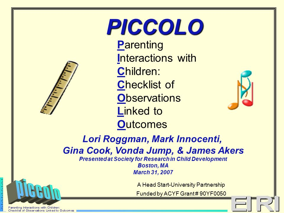 PICCOLO v3.1 Teaching/Talking Talking with children about their world, responding to their communications, and playing together is related to better cognitive & social development better language development more conversation more emergent literacy skills Research by Baumwell et al., (1997), Carpenter et al., (1998), Hart & Risley (1995), Hockenberger et al.