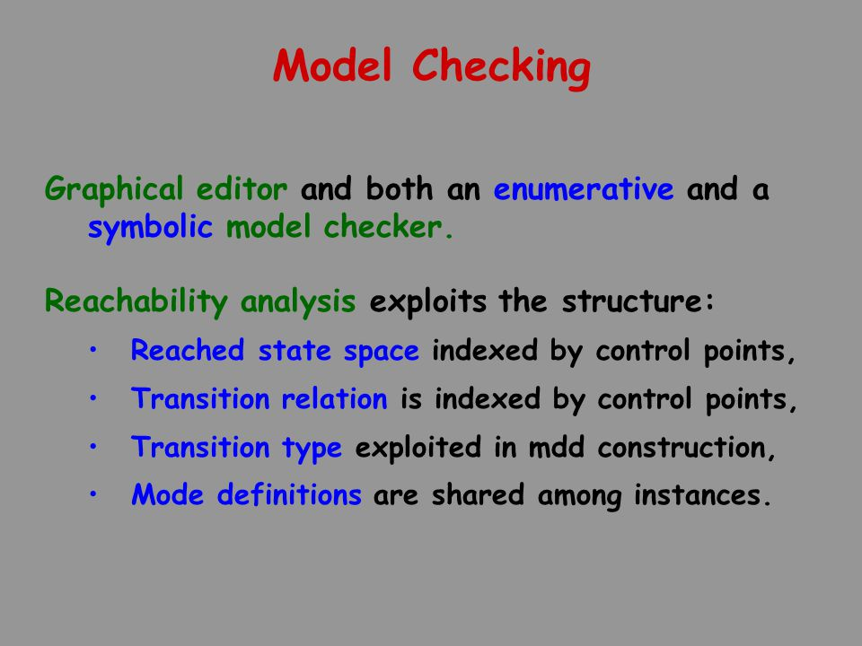 Model Checking Graphical editor and both an enumerative and a symbolic model checker. Reachability analysis exploits the structure: Reached state spac