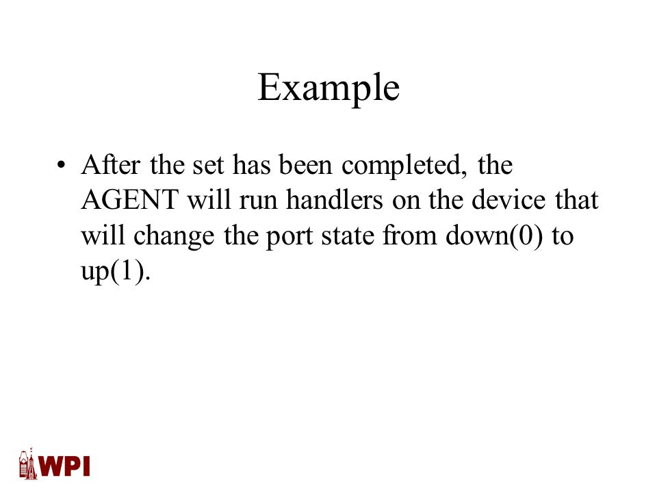 Example After the set has been completed, the AGENT will run handlers on the device that will change the port state from down(0) to up(1).