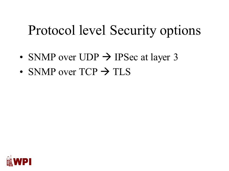 Protocol level Security options SNMP over UDP  IPSec at layer 3 SNMP over TCP  TLS