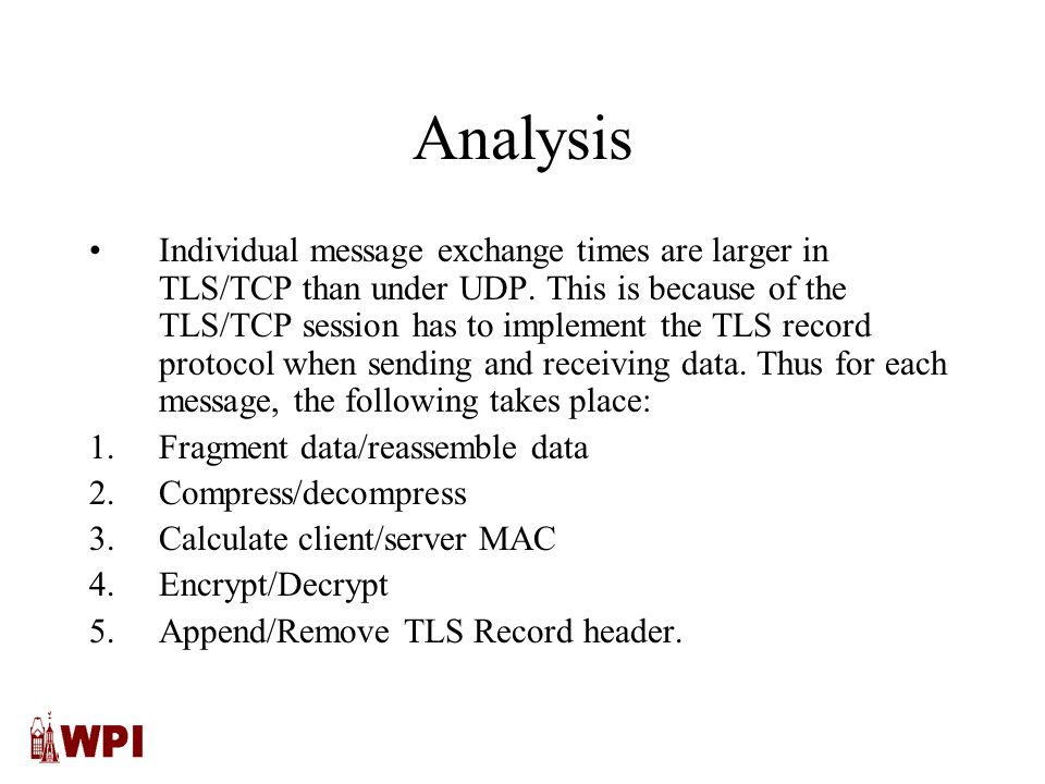 Analysis Individual message exchange times are larger in TLS/TCP than under UDP.
