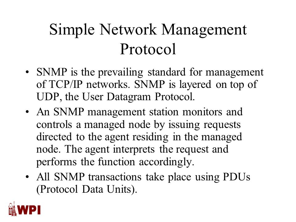 Simple Network Management Protocol SNMP is the prevailing standard for management of TCP/IP networks.