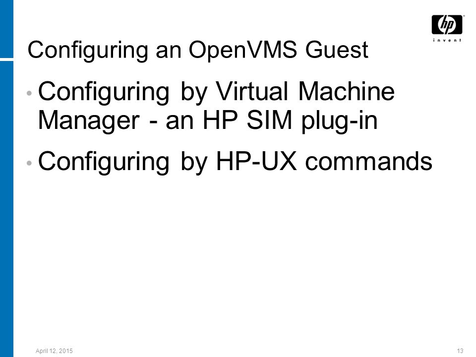 April 12, 201513 Configuring an OpenVMS Guest Configuring by Virtual Machine Manager - an HP SIM plug-in Configuring by HP-UX commands