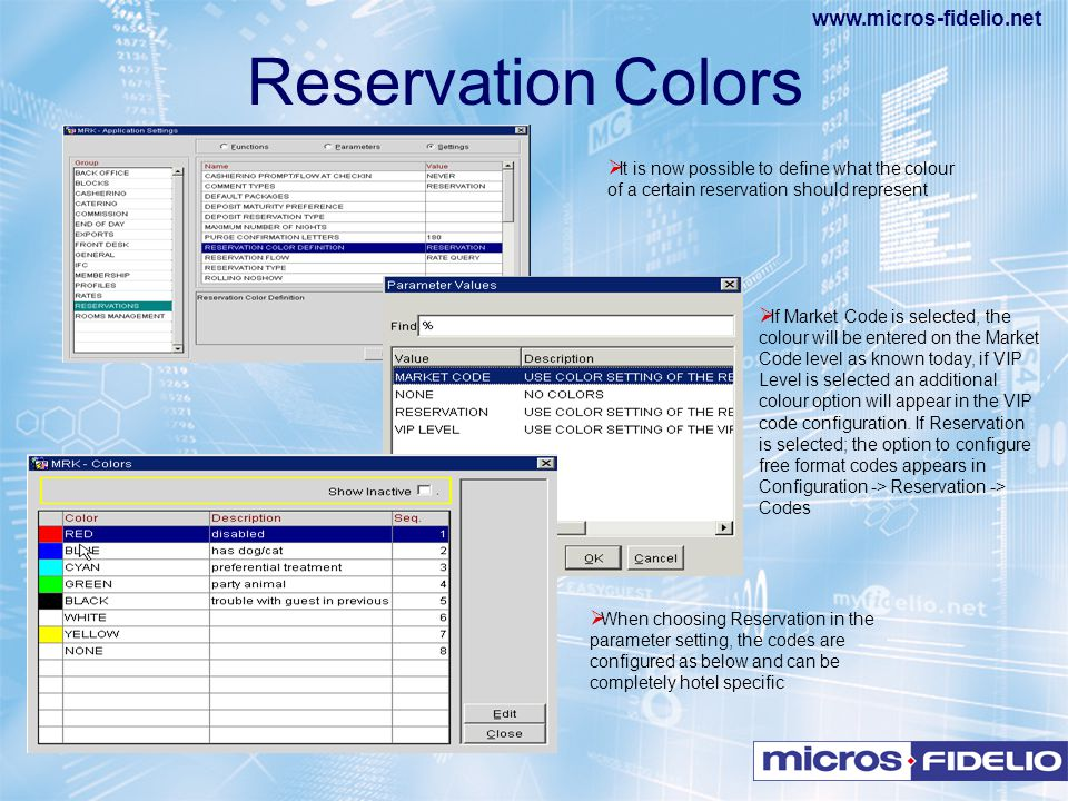 www.micros-fidelio.net  It is now possible to define what the colour of a certain reservation should represent  If Market Code is selected, the colo