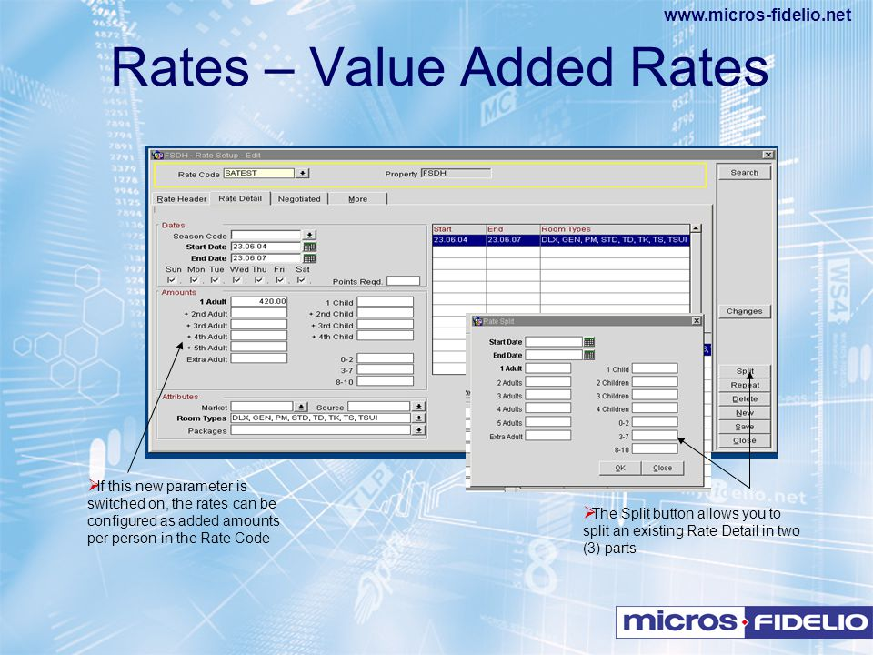 www.micros-fidelio.net  If this new parameter is switched on, the rates can be configured as added amounts per person in the Rate Code  The Split bu