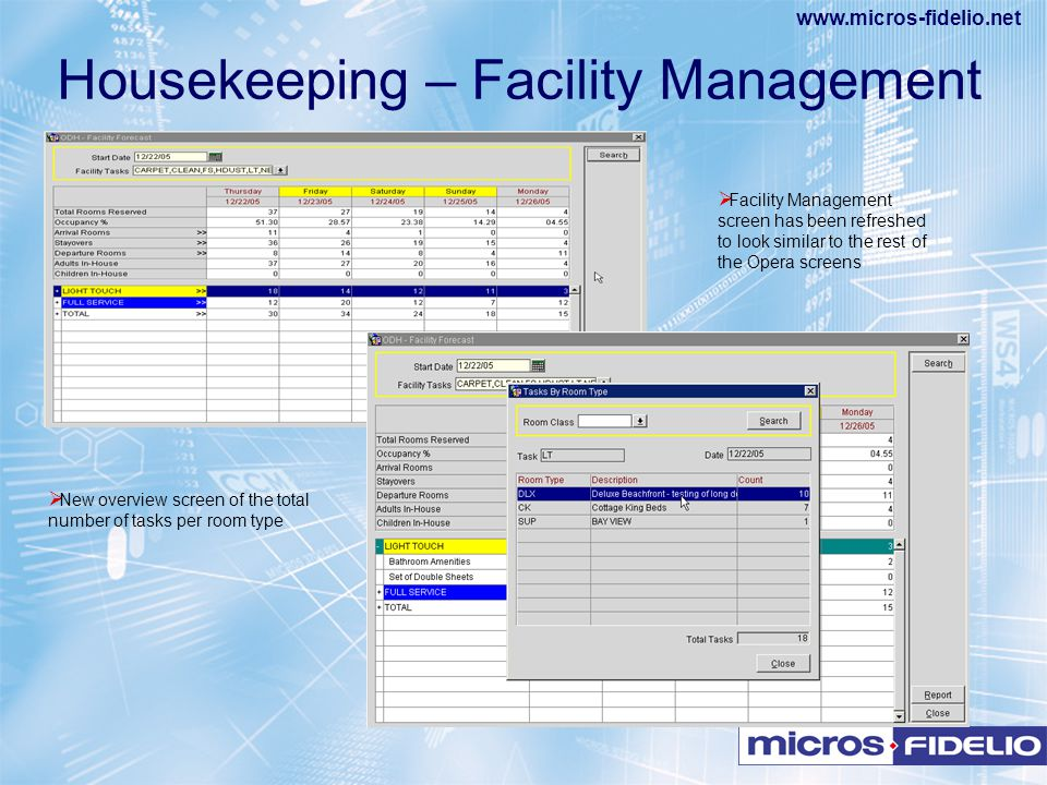 www.micros-fidelio.net  Facility Management screen has been refreshed to look similar to the rest of the Opera screens  New overview screen of the t