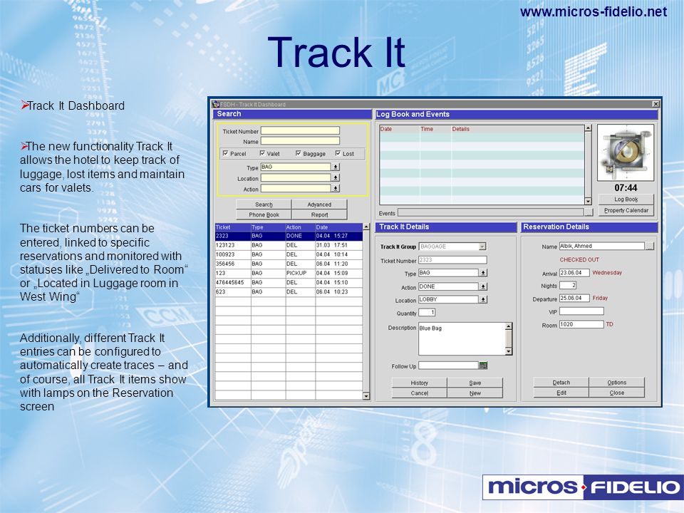 www.micros-fidelio.net  Track It Dashboard  The new functionality Track It allows the hotel to keep track of luggage, lost items and maintain cars f