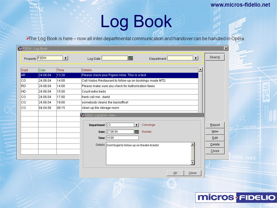 www.micros-fidelio.net  The Log Book is here – now all inter-departmental communication and handover can be handled in Opera. Log Book
