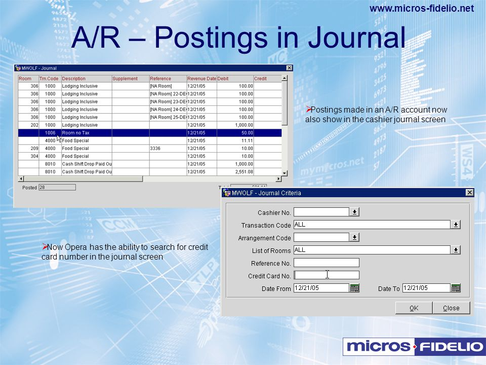 www.micros-fidelio.net  Postings made in an A/R account now also show in the cashier journal screen  Now Opera has the ability to search for credit